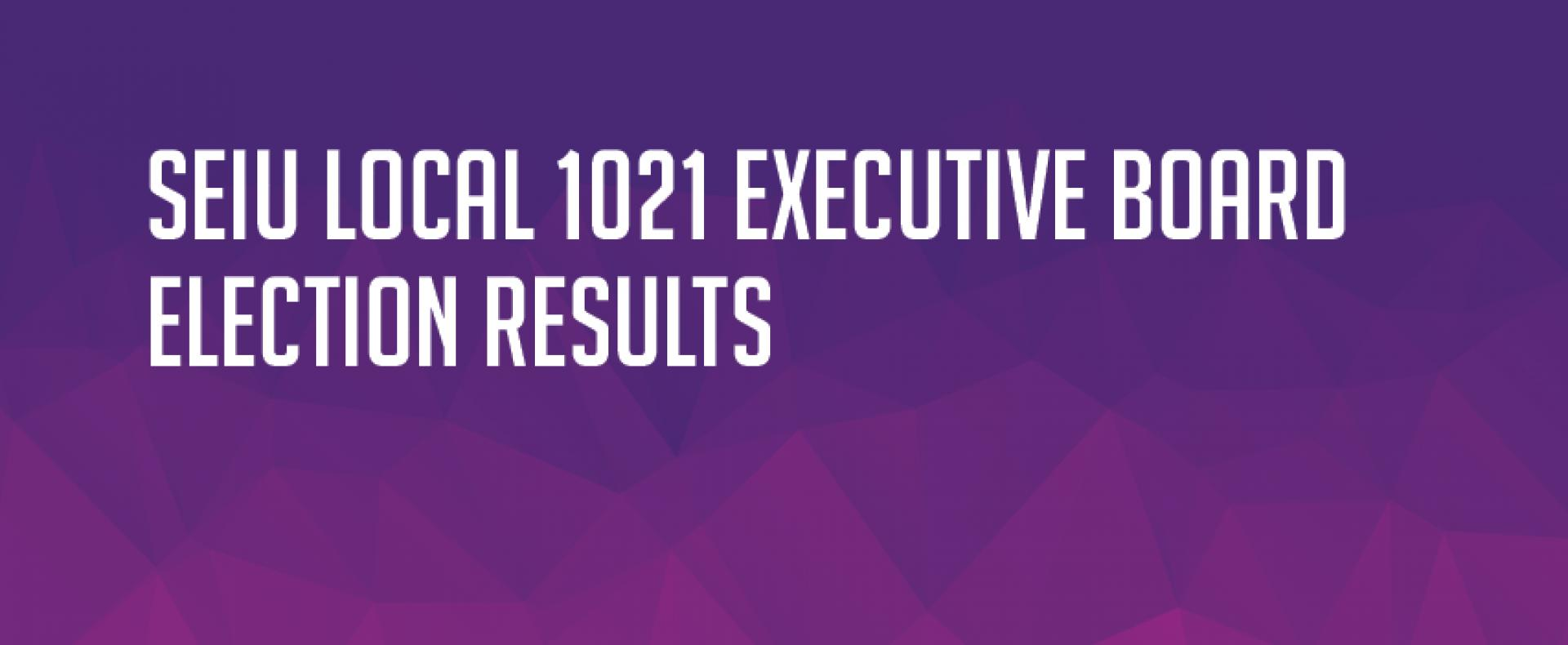 2019 SEIU 1021 Executive Board Election Results